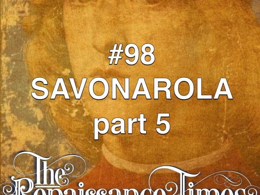 #98 – Savonarola Part 5