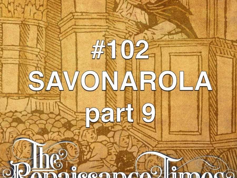 #102 – Savonarola Part 9