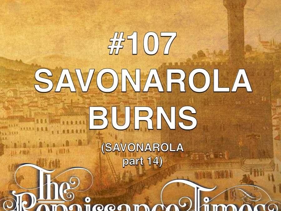 #107 – Savonarola Part 14 – Savonarola Burns
