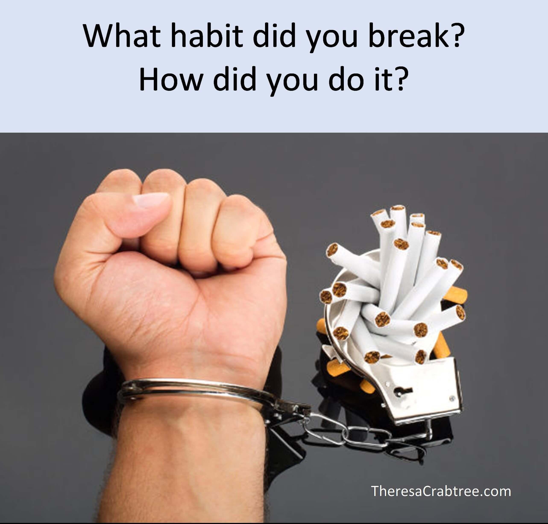 What habit did you break?