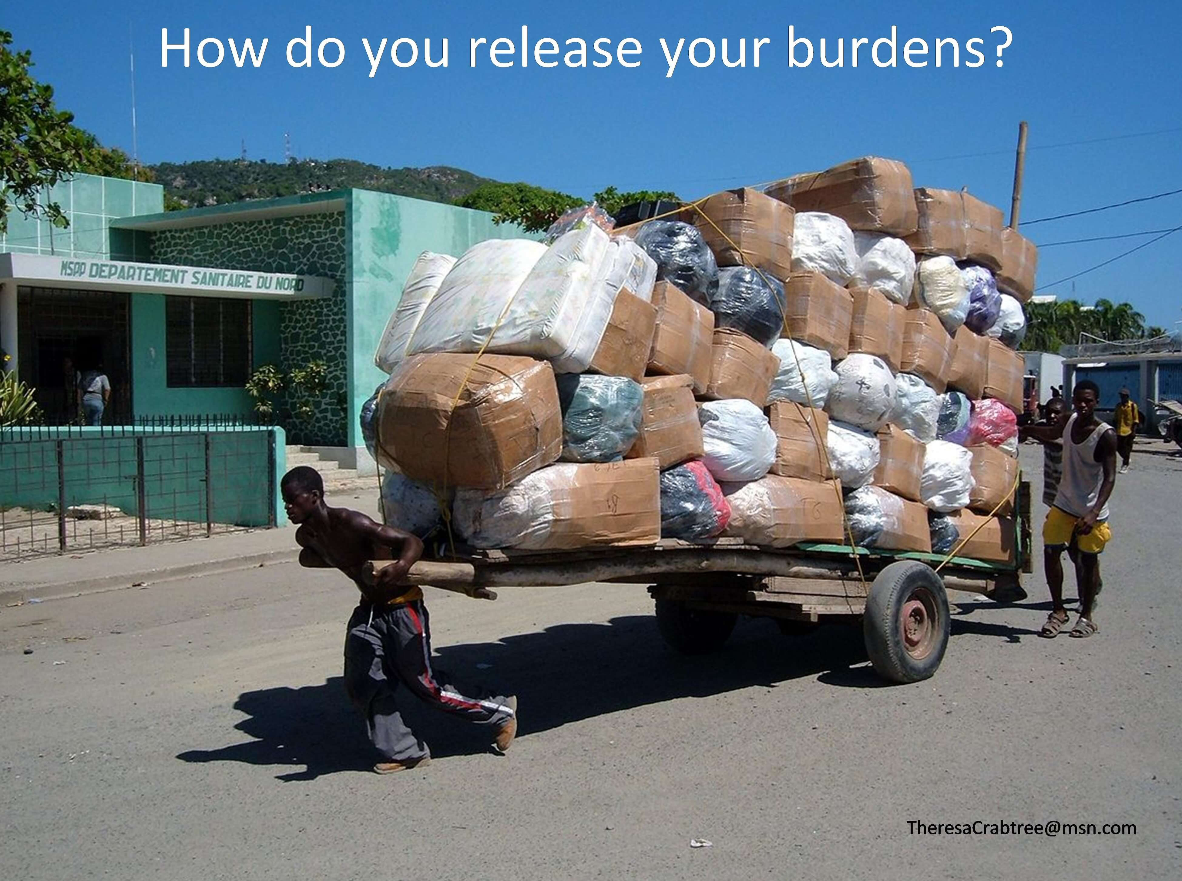When life's burdens are getting you down, how do you release them?