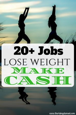 20+ Jobs Lose Weight Make Cash. The Rising Damsel