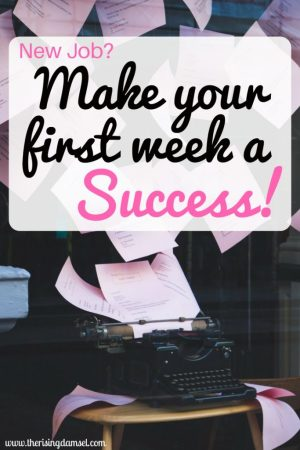 New Job? Make your first week a success!! The Rising Damsel