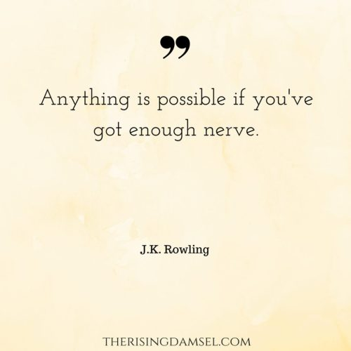 Anything is possible if you've got enough nerve. Quotes. JK Rowling. Never give up #success #possibilities #wah