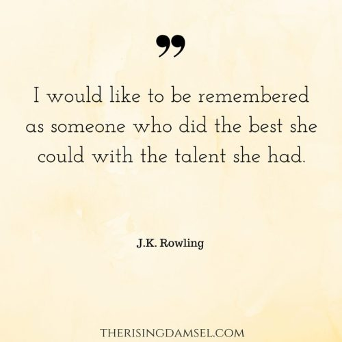 Important Quotes on Life and Persistence. How J.K. Rowling would like to be remembered. The Rising Damsel #blog #wah #success #girlboss #fate #dedication