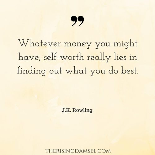 Whatever money you might have, self-worth really lies in finding out what you do best