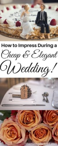 Cheap & Elegant Wedding. How to Impress. The Rising Damsel