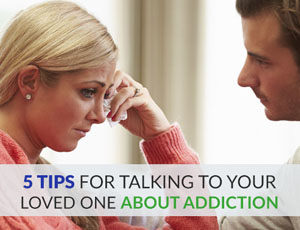 5 Tips for Talking to Your Loved One About Addiction