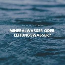 Mineralwasser oder Leitungswasser_