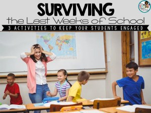 Surviving the Last Weeks of School: How to Keep Your Students Engaged
