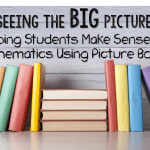 Seeing the Big Picture: Helping Students Make Sense of Mathematics Using Picture Books