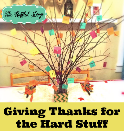 Giving Thanks for the Hard Stuff