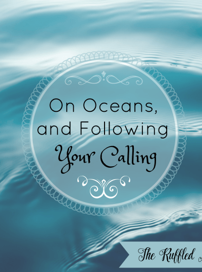 On Oceans, and Following Your Calling