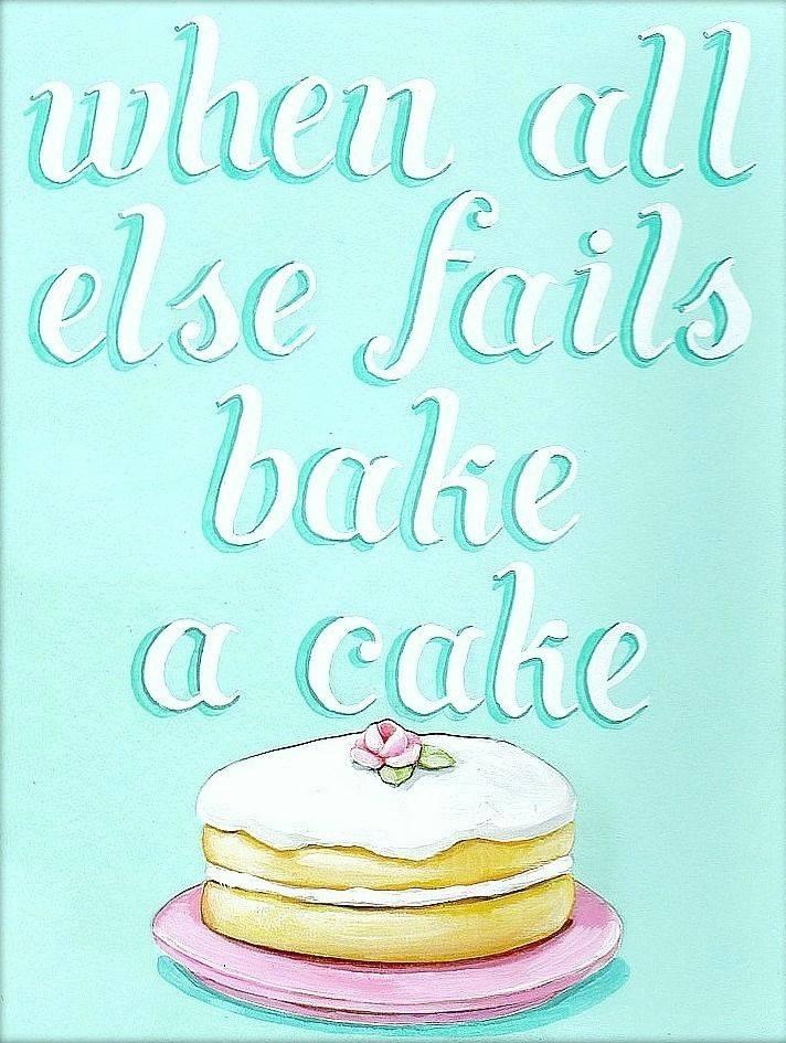 When All Else Fails Bake A Cake
