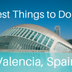 Best Things to Do in Valencia, Spain + Where to Stay & Where to Eat