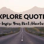 Explore Quotes: Best Exploring Quotes to Inspire Your Next Adventure!