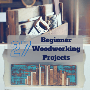 Easiest Woodworking Projects for Beginners