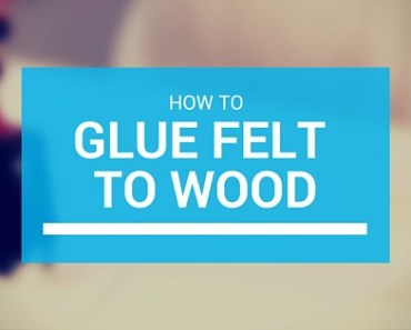 how to glue felt to wood