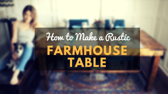 how to make a rustic farmhouse table