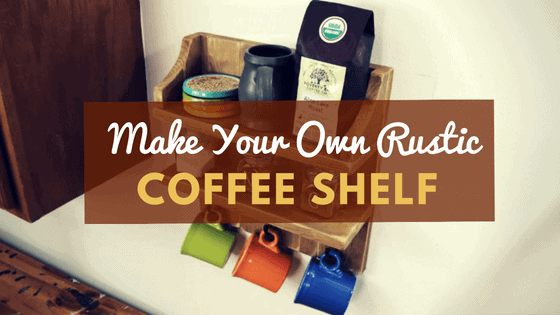 Rustic Coffee Shelf DIY