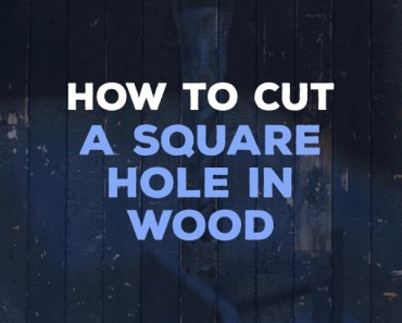 how to cut a square hole in wood