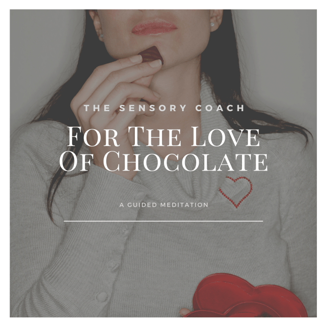 For The Love of Chocolate - Chocolate Meditation - a sound journey from The Sensory Coach