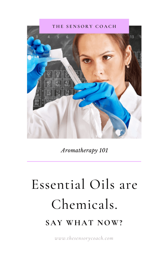 Essential Oils are Chemicals. Say What Now? Aromatherapy 101 from The Sensory Coach