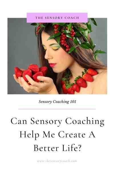 Can Sensory Coaching Help Me Create A Better Life?