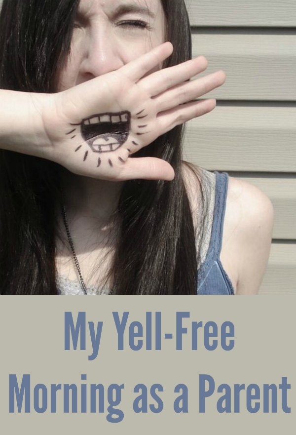 My Yell Free Morning as a Parent