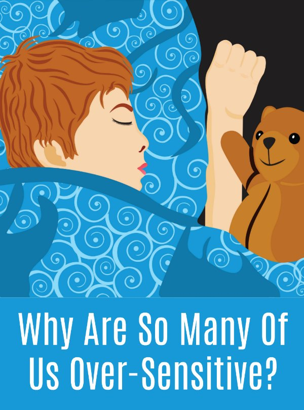 Why Are So Many Of Us Over-Sensitive?