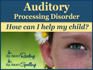 Auditory Processing Disorder – 10 Ways to Help Your Child