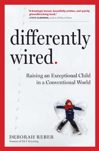 Differently Wired: Raising an exceptional child in a conventional world - including ADHD, dyslexia, Asperger's, giftedness, anxiety, sensory processing disorder, and other neurodifferences.