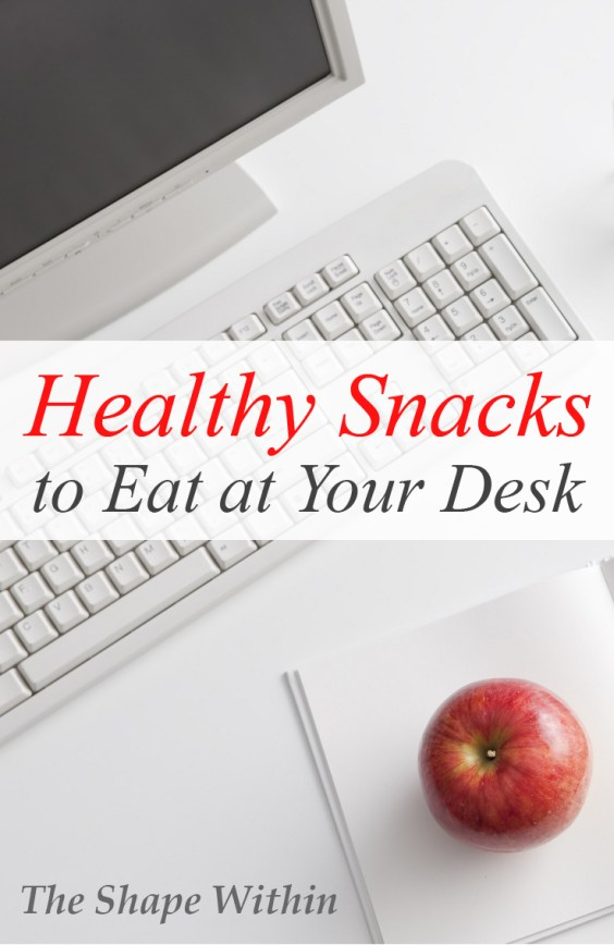 8 Healthy Snacks To Eat At Your Desk The Shape Within