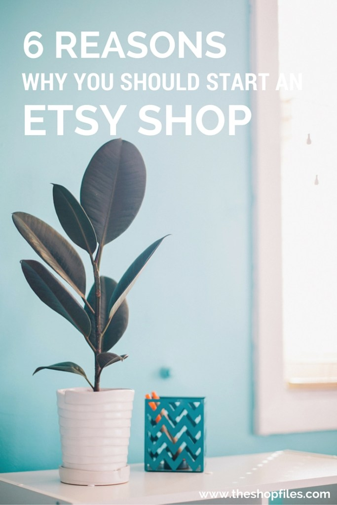 reasons why you should start an etsy shop