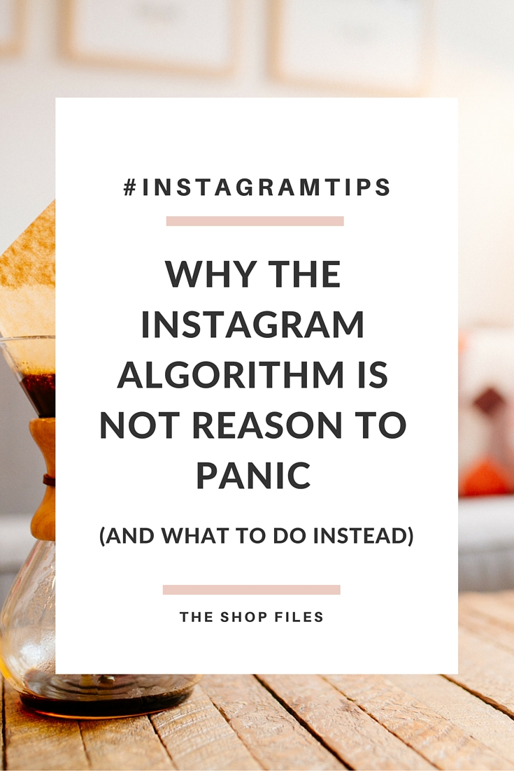 Why the Instagram Algorithm Change is NOT Reason to Panic - The Shop