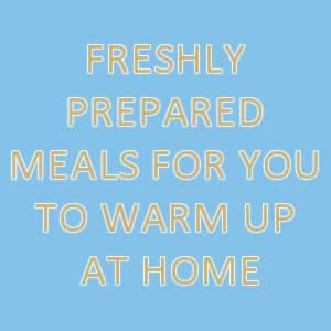 Freshly prepared meals for you to warm up at home
