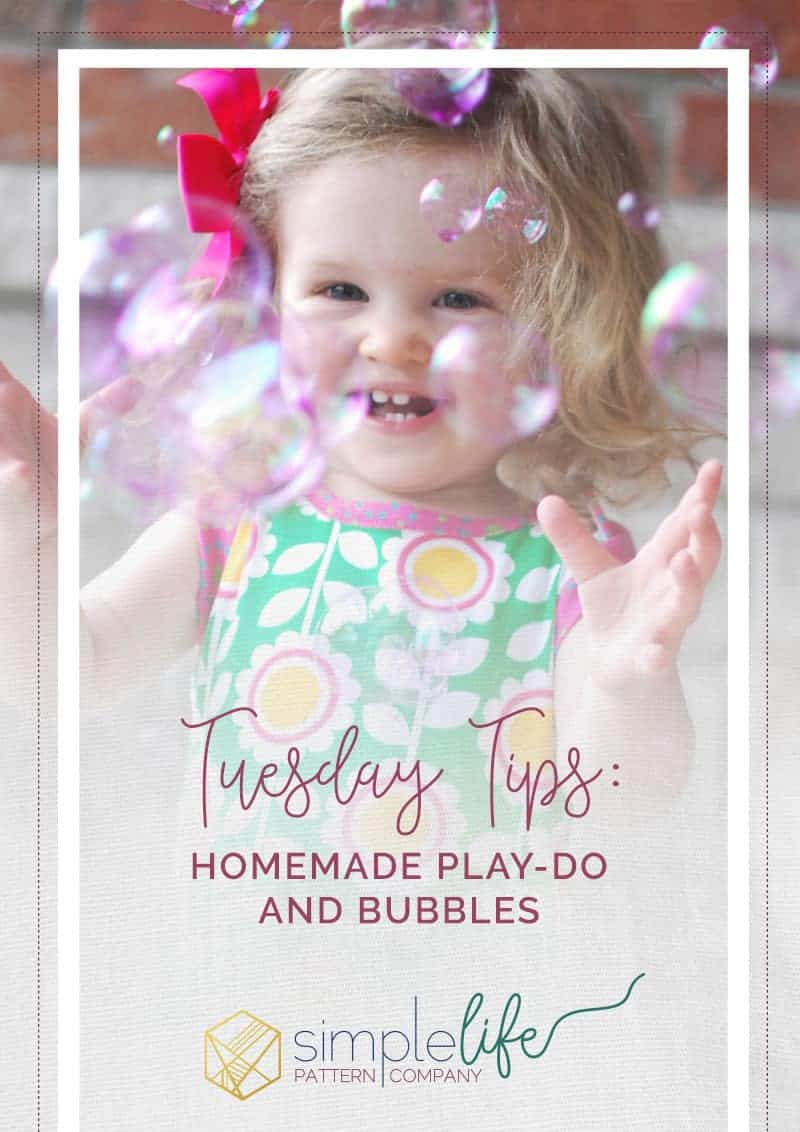 Tuesday Tips: Homemade Play Dough and Bubbles | The Simple Life Pattern Company