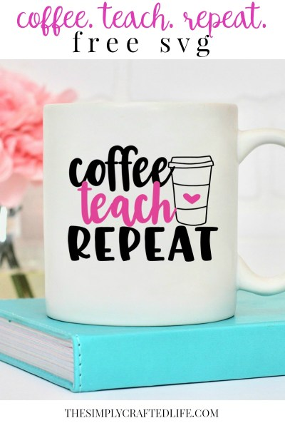 coffee teach repeat free teacher svg