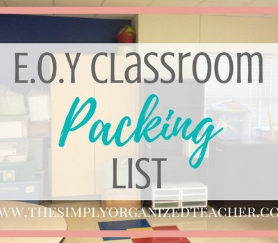 Easy End Of Year Classroom Packing List That Will Make Packing A Breeze