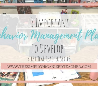 First Year Teacher: 5 Important Behavior Management Plans to Develop