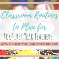 First Year Teacher: Classroom Routines to Plan for