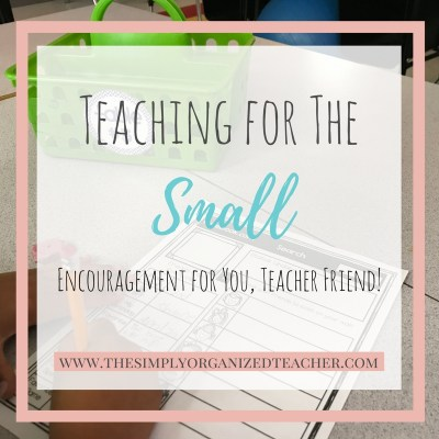 Teach for the Small: Encouragement for you, Teacher Friend!