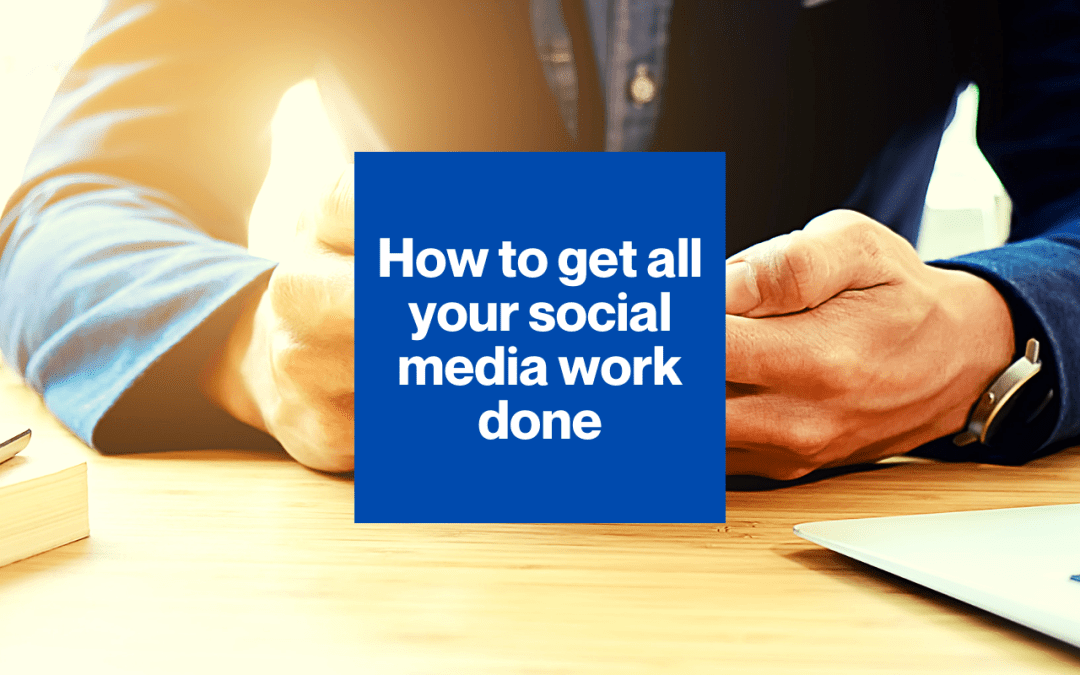 How to get all that social media work done each week
