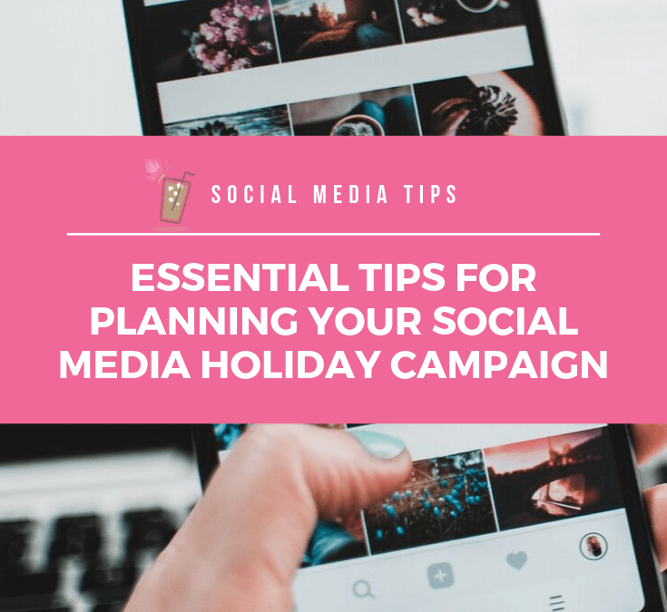 Essential Tips for Planning Your Social Media Holiday Campaign