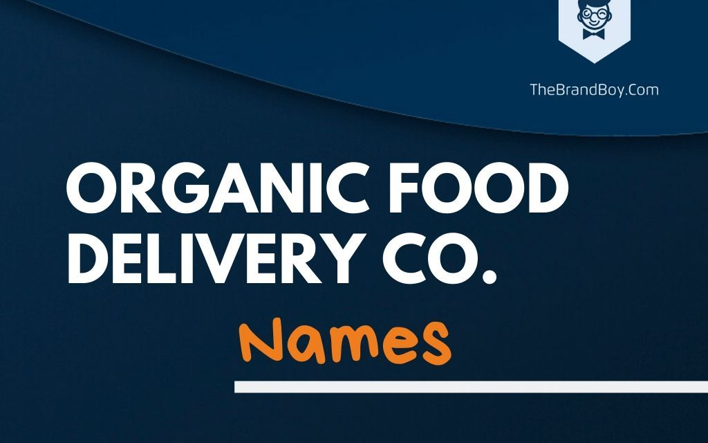 345+ Best Organic Food Delivery Business Names & ideas