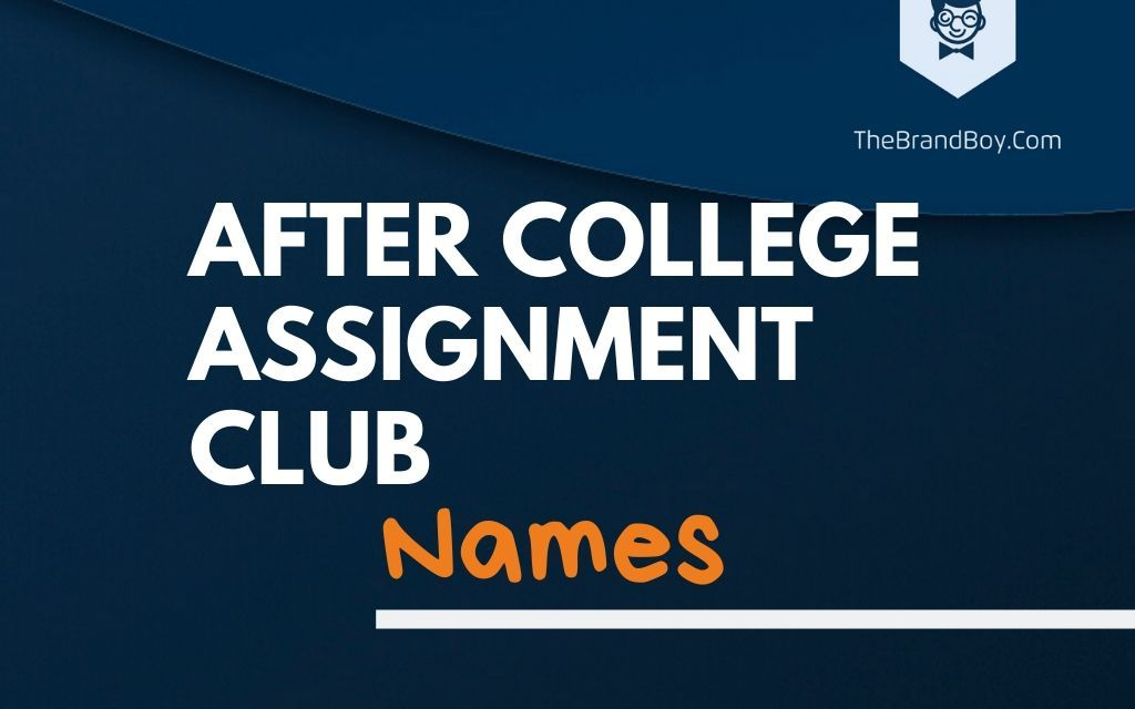 381+ Best After-College Assignment Club Names
