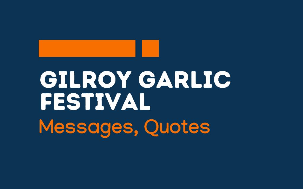 Gilroy Garlic Festival: 68+Best Messages