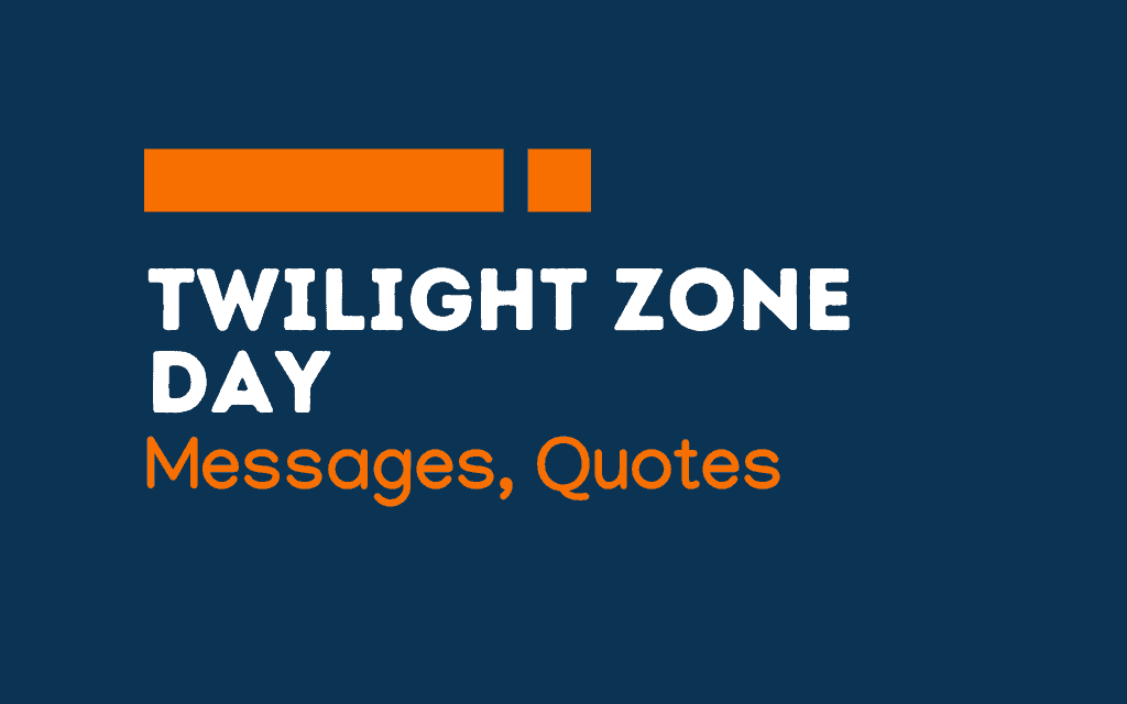 National Twilight Zone Day: 69+ Messages and quotes