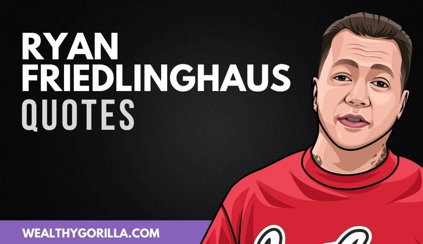 20 Greatest Ryan Friedlinghaus Quotes (Updated 2020)