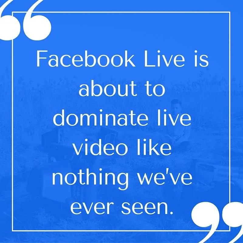 Facebook Live is about to dominate live video like nothing we've ever seen.